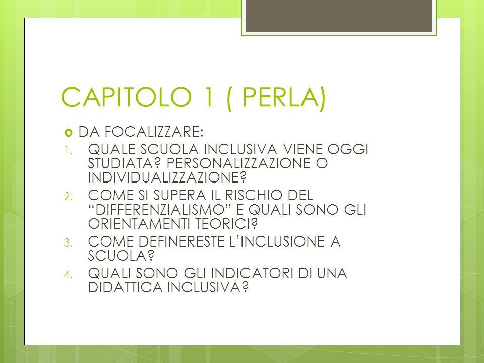 CAPITOLO 1 ( PERLA)  DA FOCALIZZARE: 1. QUALE SCUOLA INCLUSIVA VIENE OGGI STUDIATA? PERSONALIZZAZIONE O INDIVIDUALIZZAZIONE? 2. COME SI SUPERA IL RIS