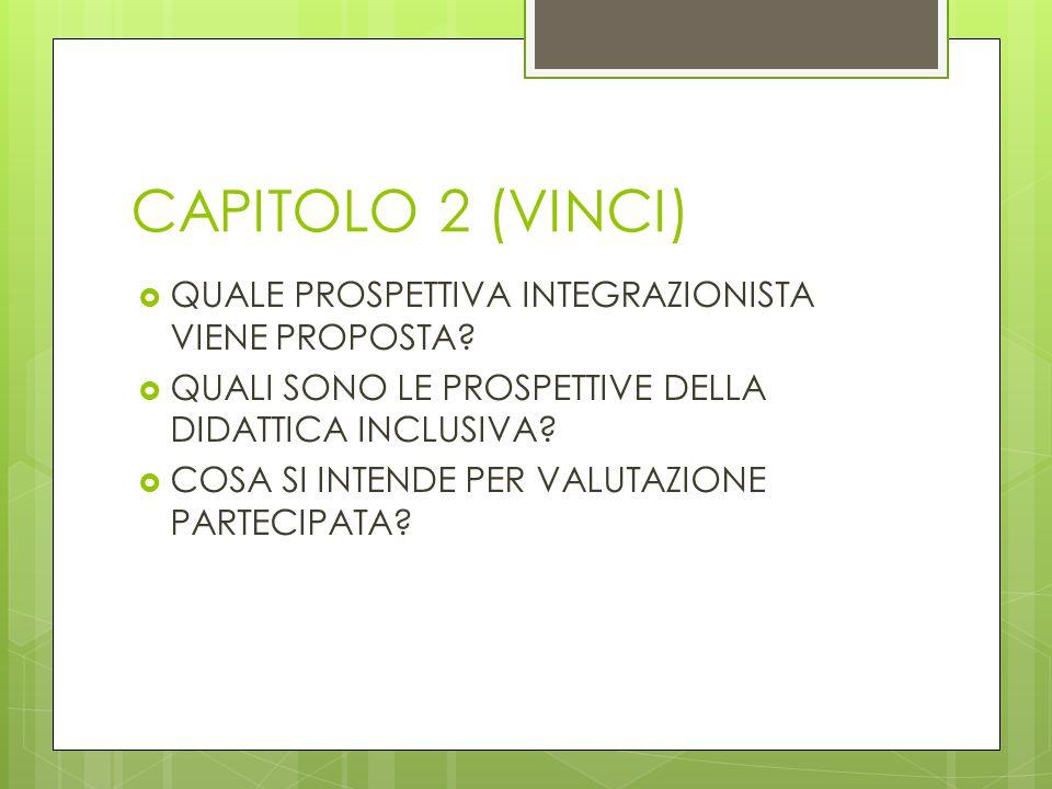 CAPITOLO 2 (VINCI)  QUALE PROSPETTIVA INTEGRAZIONISTA VIENE PROPOSTA?  QUALI SONO LE PROSPETTIVE DELLA DIDATTICA INCLUSIVA?  COSA SI INTENDE PER VA