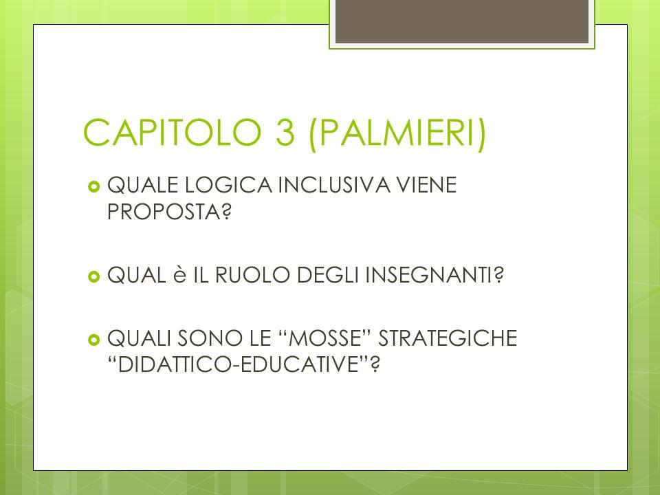 """CAPITOLO 3 (PALMIERI)  QUALE LOGICA INCLUSIVA VIENE PROPOSTA?  QUAL è IL RUOLO DEGLI INSEGNANTI?  QUALI SONO LE """"MOSSE"""" STRATEGICHE """"DIDATTICO-EDUC"""