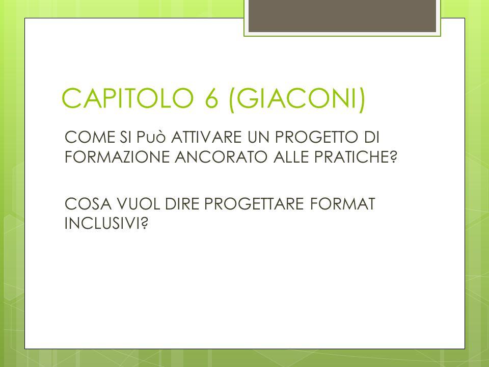CAPITOLO 6 (GIACONI) COME SI Può ATTIVARE UN PROGETTO DI FORMAZIONE ANCORATO ALLE PRATICHE? COSA VUOL DIRE PROGETTARE FORMAT INCLUSIVI?