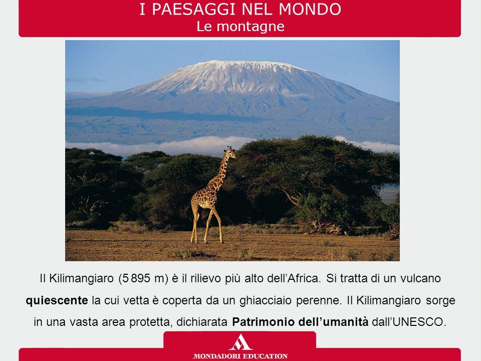 I PAESAGGI NEL MONDO Le montagne Il Kilimangiaro (5. 895 m) è il rilievo più alto dell'Africa. Si tratta di un vulcano quiescente la cui vetta è coper