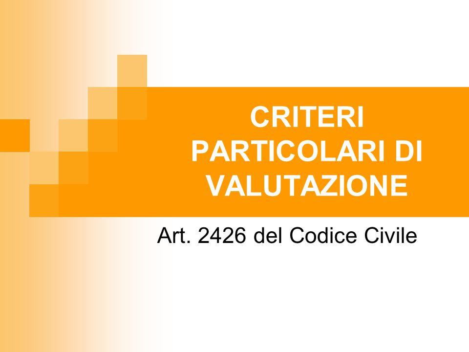 CRITERI PARTICOLARI DI VALUTAZIONE Art. 2426 del Codice Civile