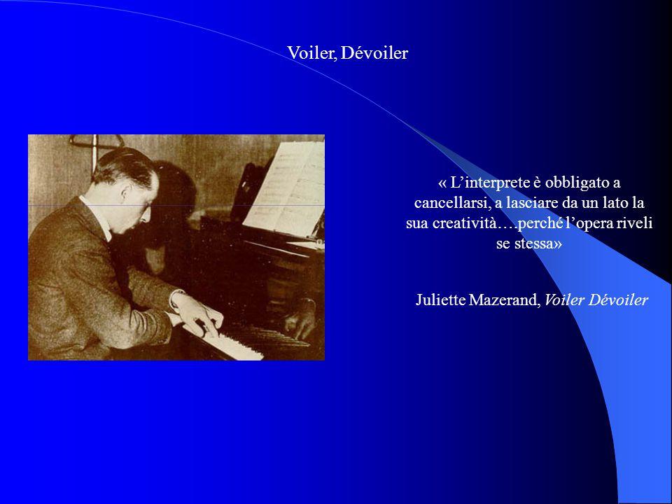 Voiler, Dévoiler « L'interprete è obbligato a cancellarsi, a lasciare da un lato la sua creatività….perché l'opera riveli se stessa» Juliette Mazerand