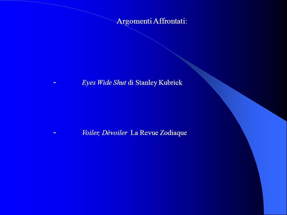 Argomenti Affrontati: - Eyes Wide Shut di Stanley Kubrick - Voiler, Dévoiler La Revue Zodiaque