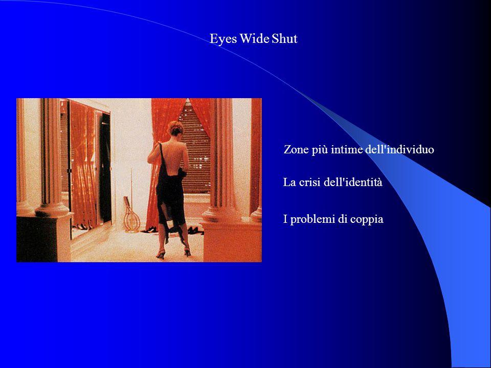 Eyes Wide Shut Zone più intime dell'individuo I problemi di coppia La crisi dell'identità