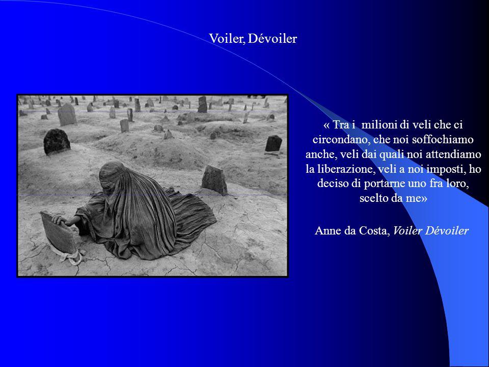 Voiler, Dévoiler « Tra i milioni di veli che ci circondano, che noi soffochiamo anche, veli dai quali noi attendiamo la liberazione, veli a noi impost