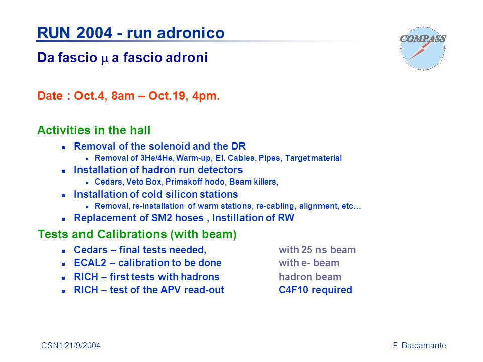 CSN1 21/9/2004F. Bradamante Da fascio  a fascio adroni Date : Oct.4, 8am – Oct.19, 4pm. Activities in the hall Removal of the solenoid and the DR Rem