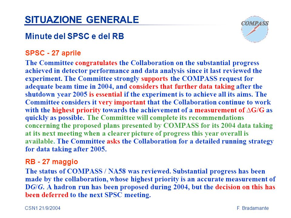 CSN1 21/9/2004F. Bradamante SITUAZIONE GENERALE Minute del SPSC e del RB SPSC - 27 aprile The Committee congratulates the Collaboration on the substan