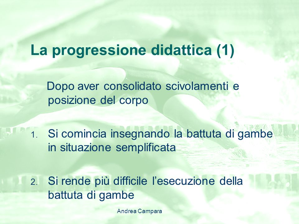 La progressione didattica (1) Dopo aver consolidato scivolamenti e posizione del corpo 1. Si comincia insegnando la battuta di gambe in situazione sem