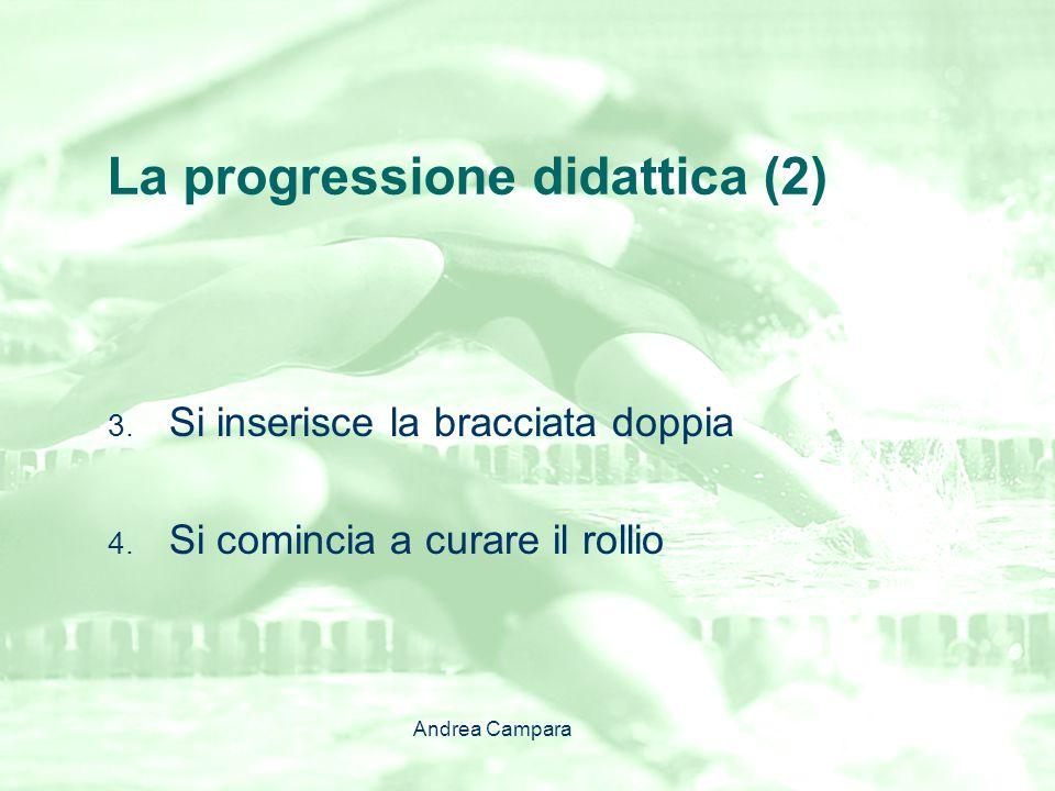 La progressione didattica (2) 3. Si inserisce la bracciata doppia 4. Si comincia a curare il rollio Andrea Campara