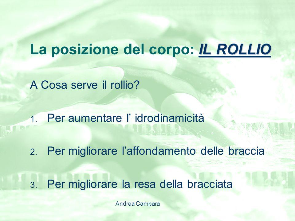IL ROLLIO La posizione del corpo: IL ROLLIO A Cosa serve il rollio? 1. Per aumentare l' idrodinamicità 2. Per migliorare l'affondamento delle braccia