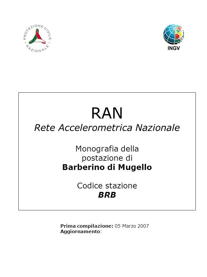 RAN Rete Accelerometrica Nazionale Monografia della postazione di Barberino di Mugello Codice stazione BRB Prima compilazione: 05 Marzo 2007 Aggiornamento: