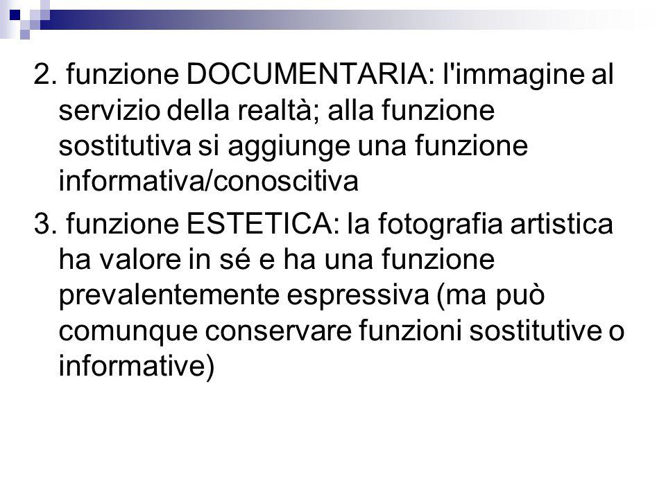 2. funzione DOCUMENTARIA: l'immagine al servizio della realtà; alla funzione sostitutiva si aggiunge una funzione informativa/conoscitiva 3. funzione