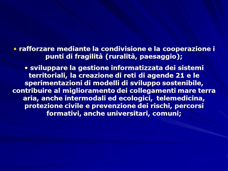 rafforzare mediante la condivisione e la cooperazione i punti di fragilità (ruralità, paesaggio); sviluppare la gestione informatizzata dei sistemi te