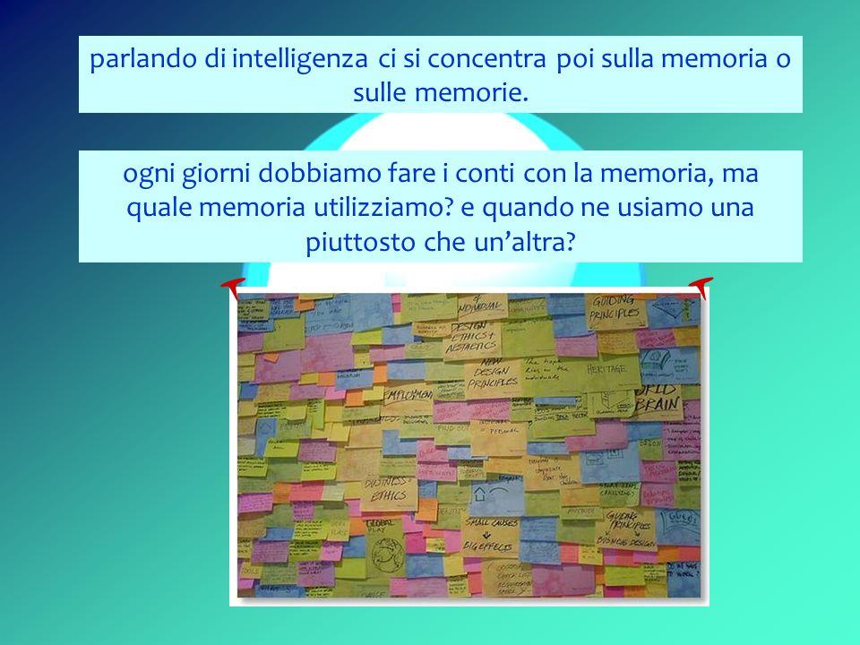 parlando di intelligenza ci si concentra poi sulla memoria o sulle memorie.
