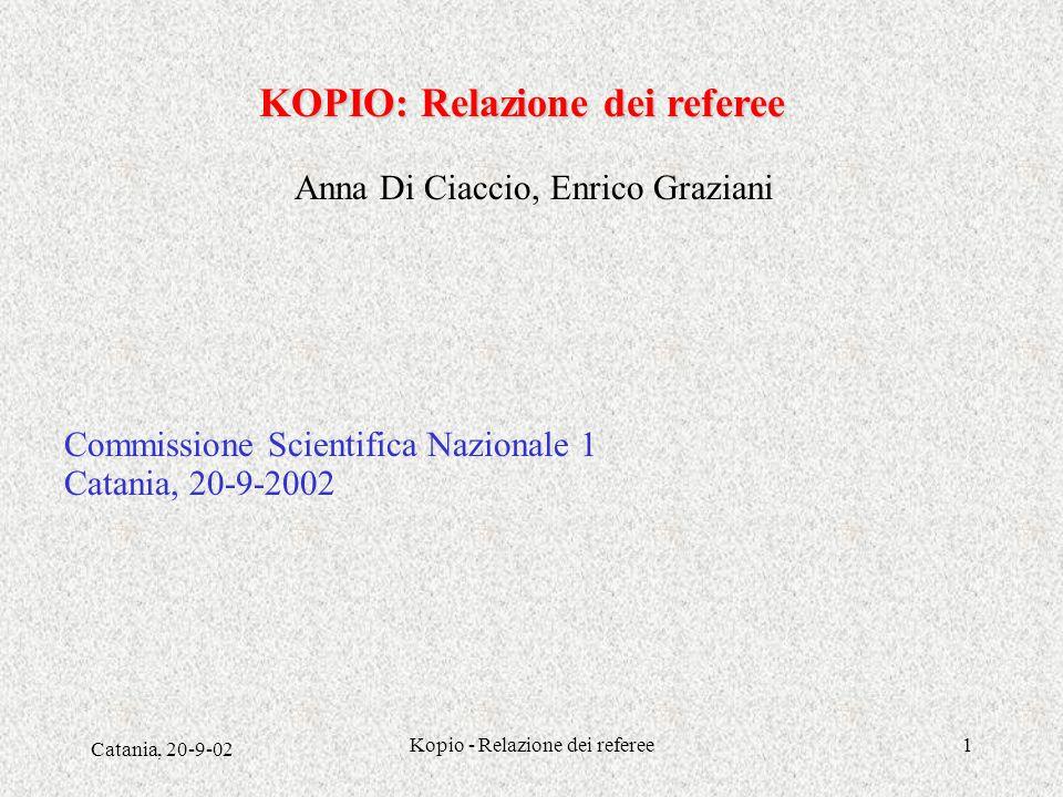 Catania, 20-9-02 Kopio - Relazione dei referee1 KOPIO: Relazione dei referee Anna Di Ciaccio, Enrico Graziani Commissione Scientifica Nazionale 1 Catania, 20-9-2002