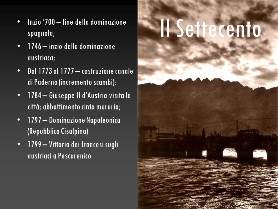 Il Settecento Inzio '700 – fine della dominazione spagnola; 1746 – inzio della dominazione austriaca; Dal 1773 al 1777 – costruzione canale di Paderno