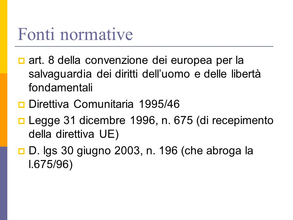 Fonti normative  art. 8 della convenzione dei europea per la salvaguardia dei diritti dell'uomo e delle libertà fondamentali  Direttiva Comunitaria