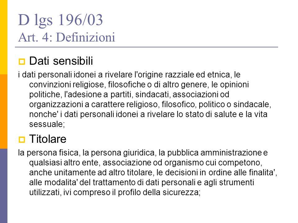D lgs 196/03 Art. 4: Definizioni  Dati sensibili i dati personali idonei a rivelare l'origine razziale ed etnica, le convinzioni religiose, filosofic