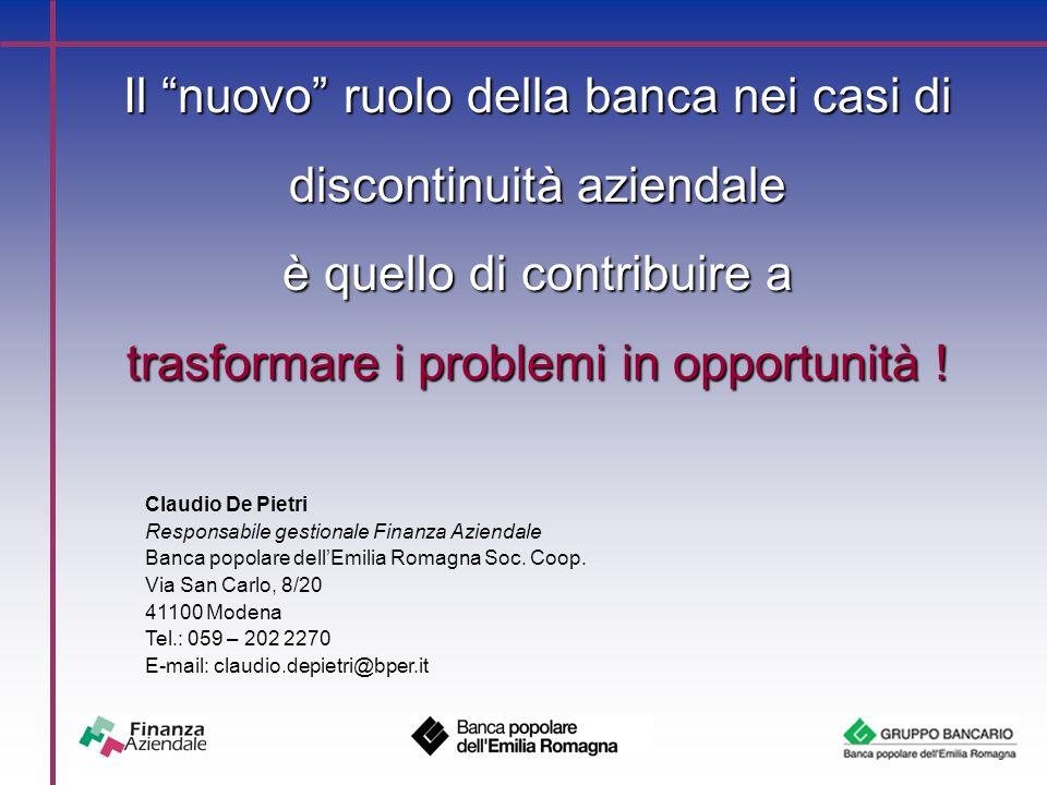Il nuovo ruolo della banca nei casi di discontinuità aziendale è quello di contribuire a trasformare i problemi in opportunità .