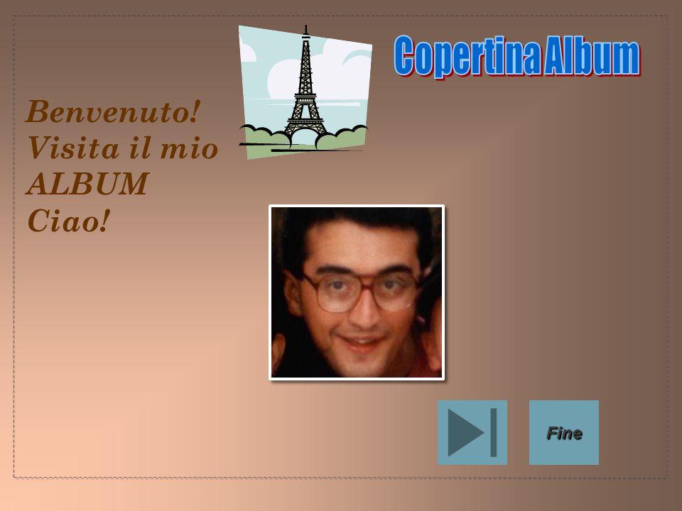 Benvenuto! Visita il mio ALBUM Ciao! Fine
