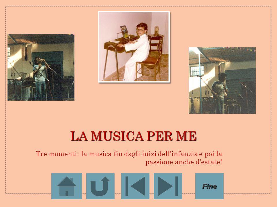 LA MUSICA PER ME Tre momenti: la musica fin dagli inizi dell infanzia e poi la passione anche d estate!
