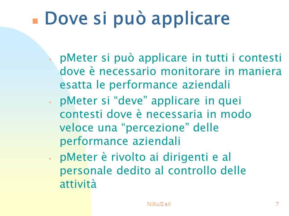 NiXuS srl7 n Dove si può applicare s pMeter si può applicare in tutti i contesti dove è necessario monitorare in maniera esatta le performance azienda
