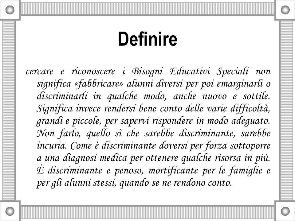 Invece non è un'etichetta discriminante «Bisogni Educativi Speciali» perché è amplissima, non fa riferimento solo ad alcuni tipi di cause e non è stabile nel tempo: la si può togliere, infatti, in alcuni casi.