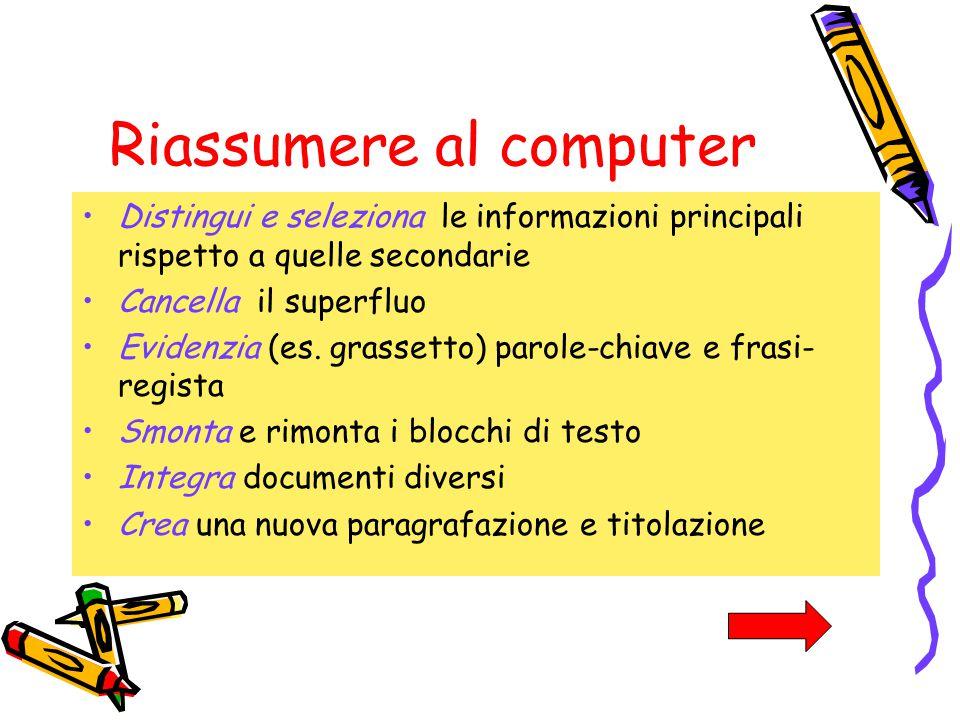 Riassumere al computer Distingui e seleziona le informazioni principali rispetto a quelle secondarie Cancella il superfluo Evidenzia (es.