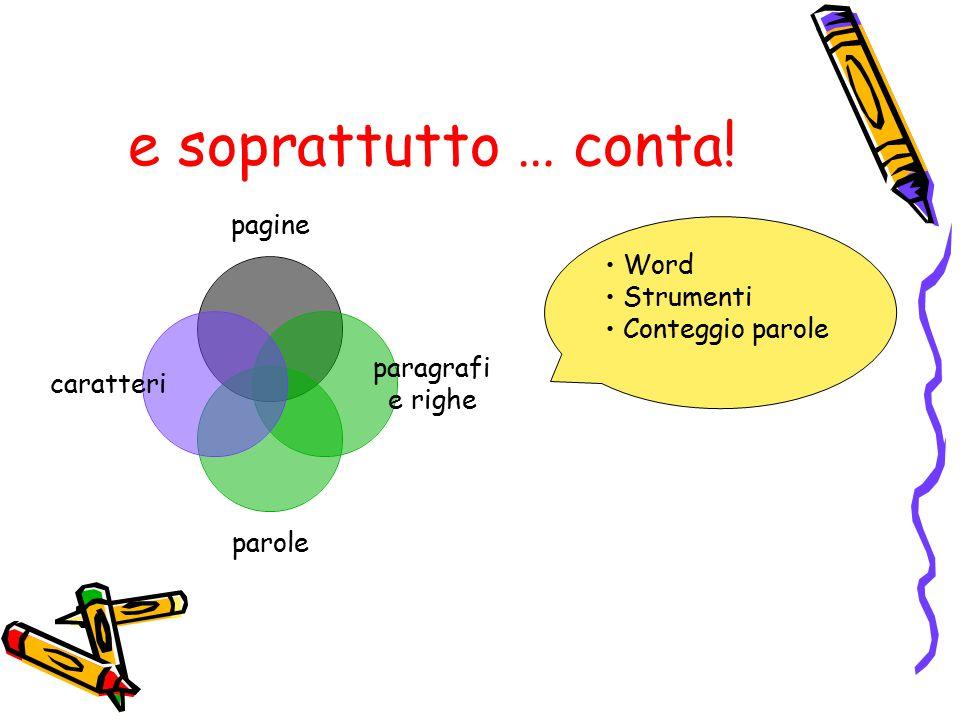 e soprattutto … conta! pagine paragrafi e righe parole caratteri Word Strumenti Conteggio parole