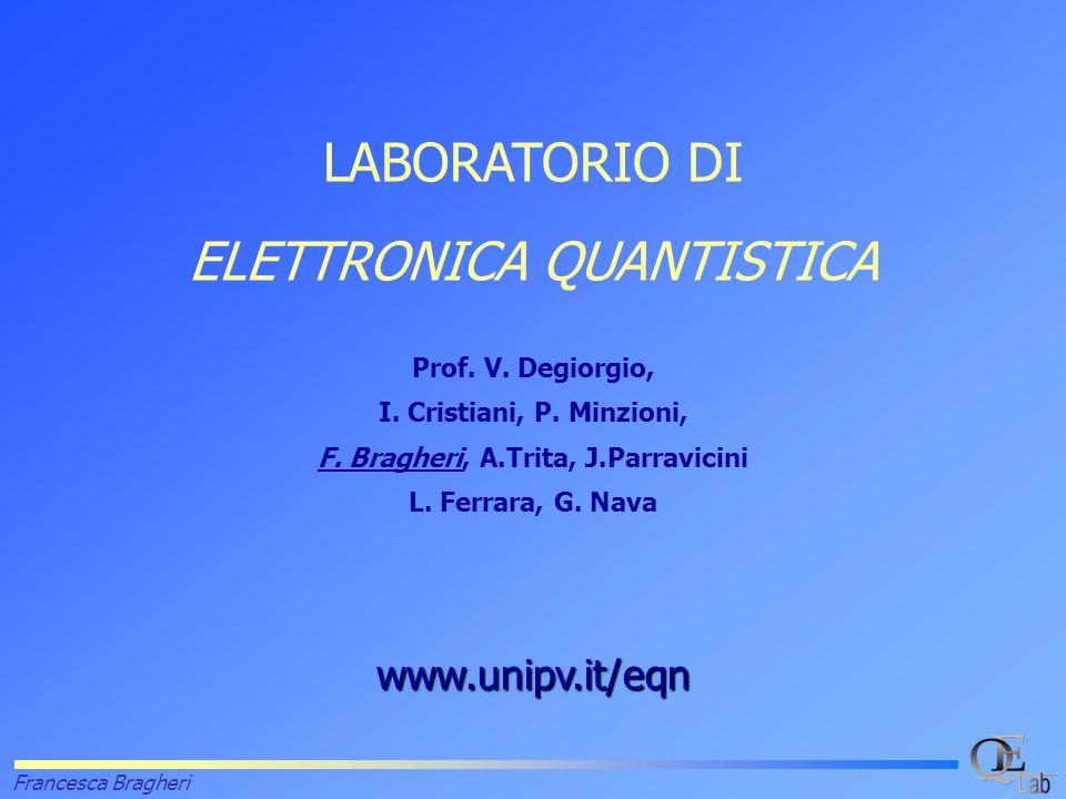 Francesca Bragheri www.unipv.it/eqn LABORATORIO DI ELETTRONICA QUANTISTICA Prof.