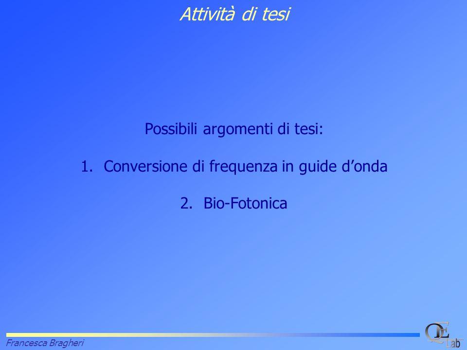 Francesca Bragheri Attività di tesi Possibili argomenti di tesi: 1.Conversione di frequenza in guide d'onda 2.Bio-Fotonica