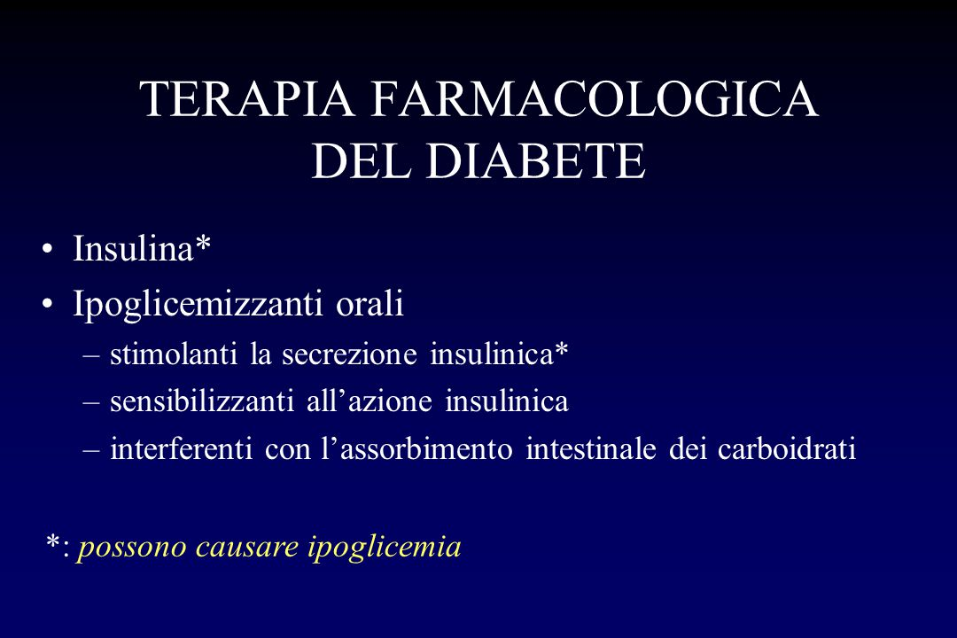 TERAPIA FARMACOLOGICA DEL DIABETE Insulina* Ipoglicemizzanti orali –stimolanti la secrezione insulinica* –sensibilizzanti all'azione insulinica –inter