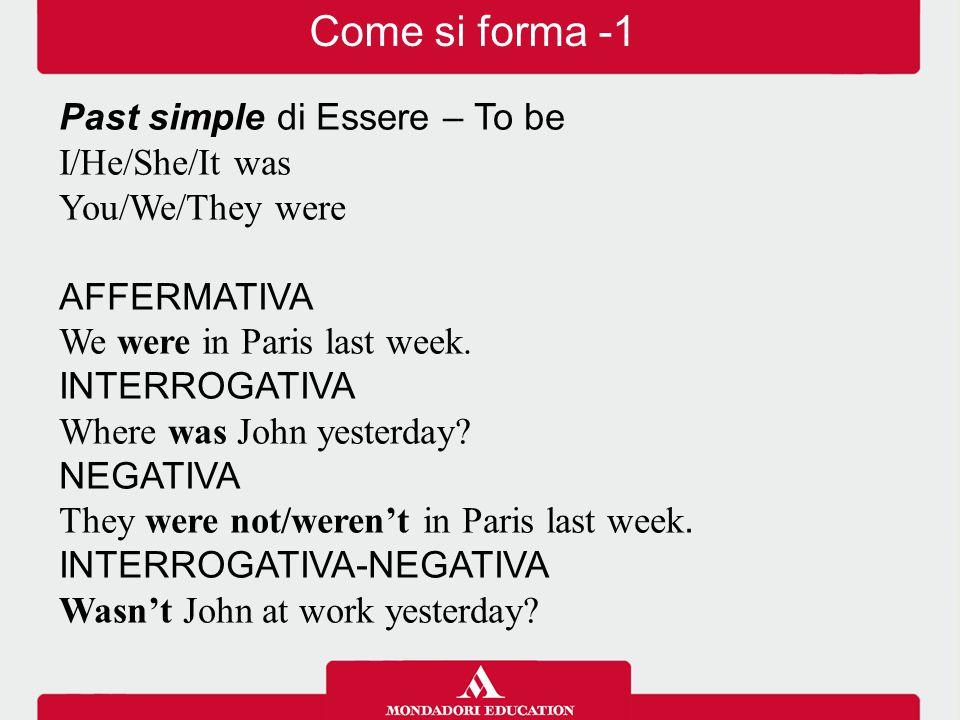 Come si forma -2 Il Past simple dei verbi regolari si forma aggiungendo –ED all'infinito, senza TO, mentre i verbi irregolari hanno una forma propria: AFFERMATIVA I lived in Australia when I was a child.