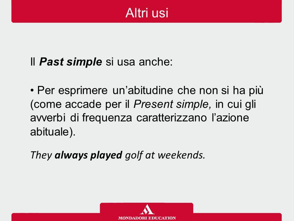 Il Past simple si usa anche: Per esprimere un'abitudine che non si ha più (come accade per il Present simple, in cui gli avverbi di frequenza caratterizzano l'azione abituale).