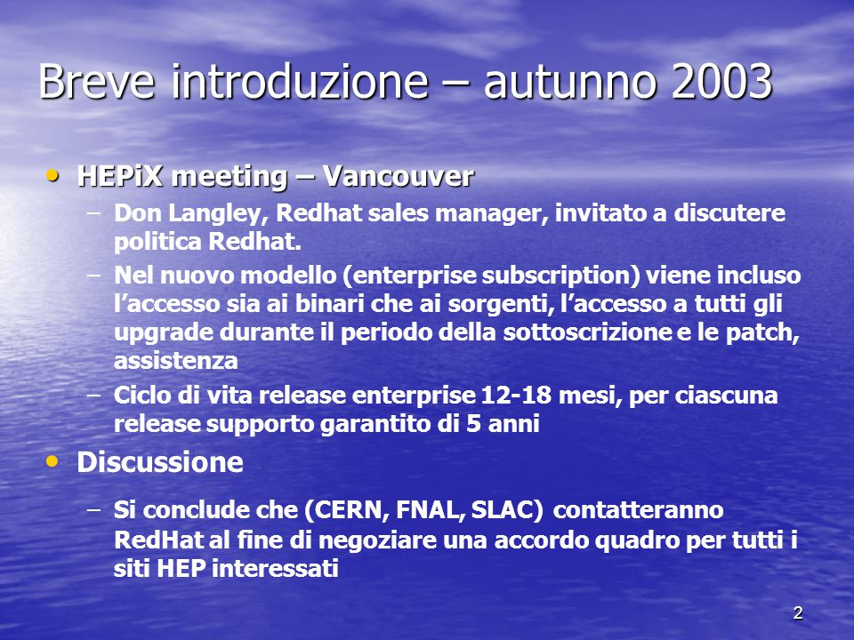 2 Breve introduzione – autunno 2003 HEPiX meeting – Vancouver HEPiX meeting – Vancouver – –Don Langley, Redhat sales manager, invitato a discutere politica Redhat.