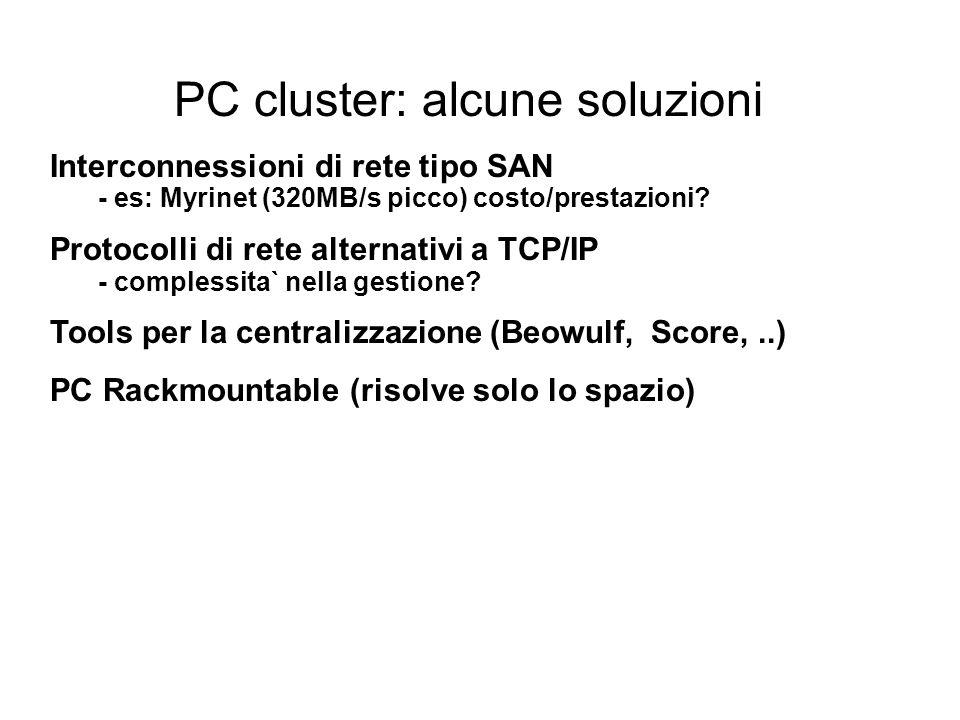 PC cluster: alcune soluzioni Interconnessioni di rete tipo SAN - es: Myrinet (320MB/s picco) costo/prestazioni.