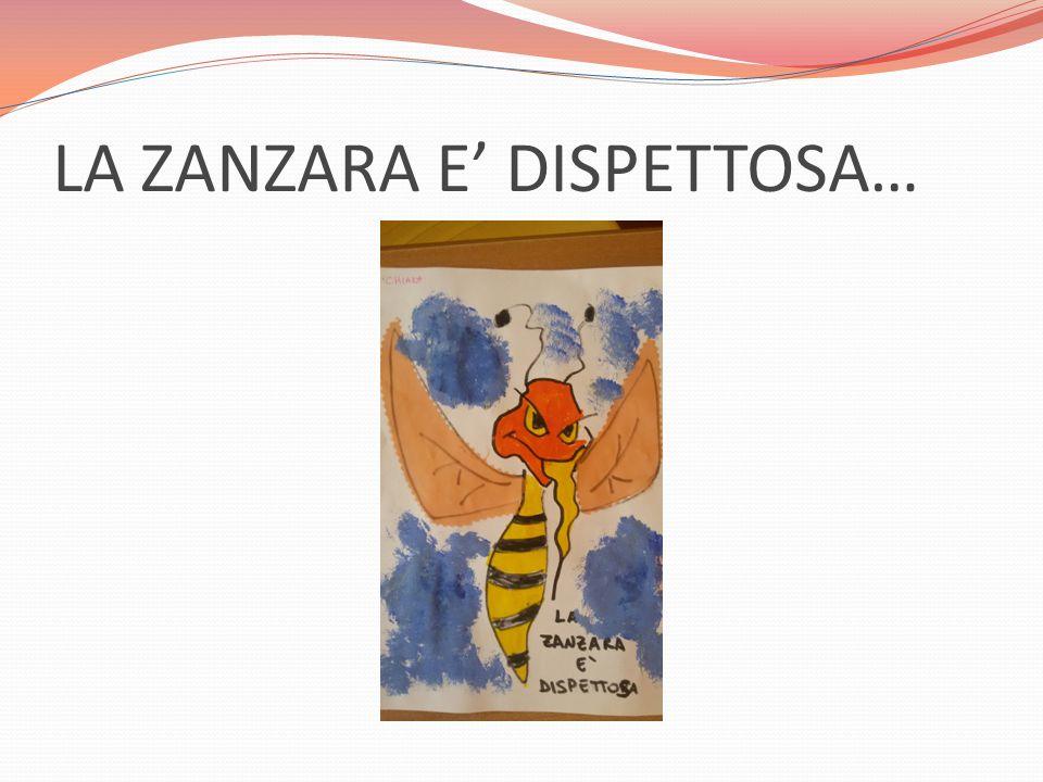 LA ZANZARA E' DISPETTOSA…