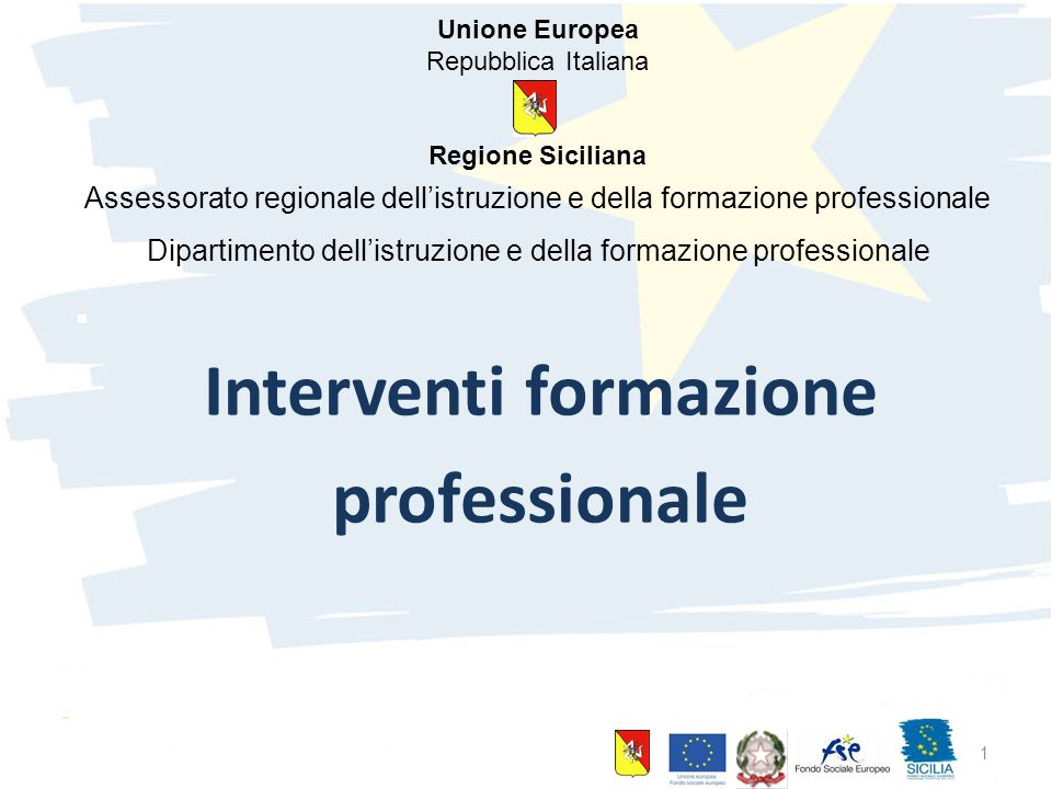 10 giugno 2015 Palermo 1 Interventi formazione professionale Unione Europea Repubblica Italiana Regione Siciliana Assessorato regionale dell'istruzione e della formazione professionale Dipartimento dell'istruzione e della formazione professionale