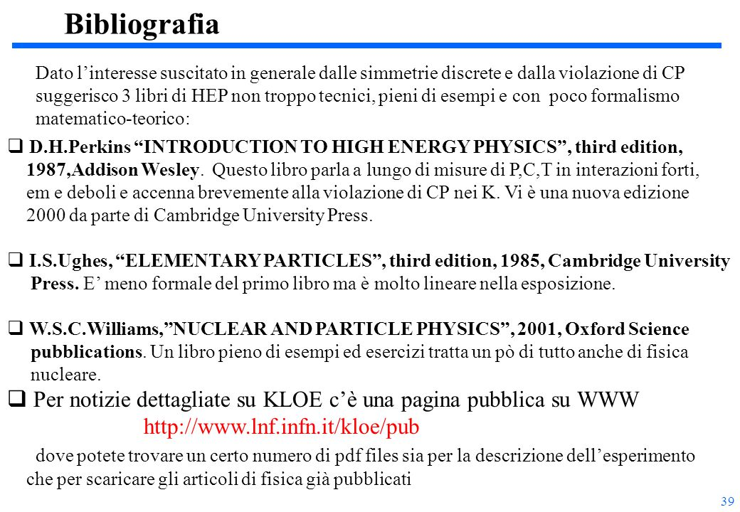 "39  D.H.Perkins ""INTRODUCTION TO HIGH ENERGY PHYSICS"", third edition, 1987,Addison Wesley. Questo libro parla a lungo di misure di P,C,T in interazio"