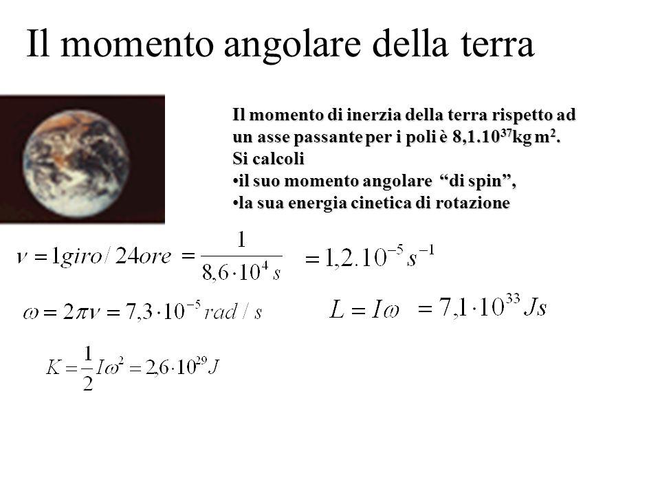 """Il momento di inerzia della terra rispetto ad un asse passante per i poli è 8,1.10 37 kg m 2. Si calcoli il suo momento angolare """"di spin"""",il suo mome"""