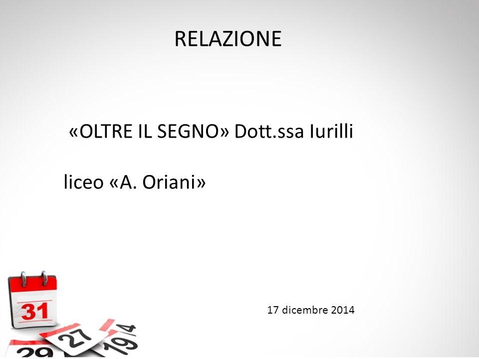 17 dicembre 2014 «OLTRE IL SEGNO» Dott.ssa Iurilli liceo «A. Oriani» RELAZIONE
