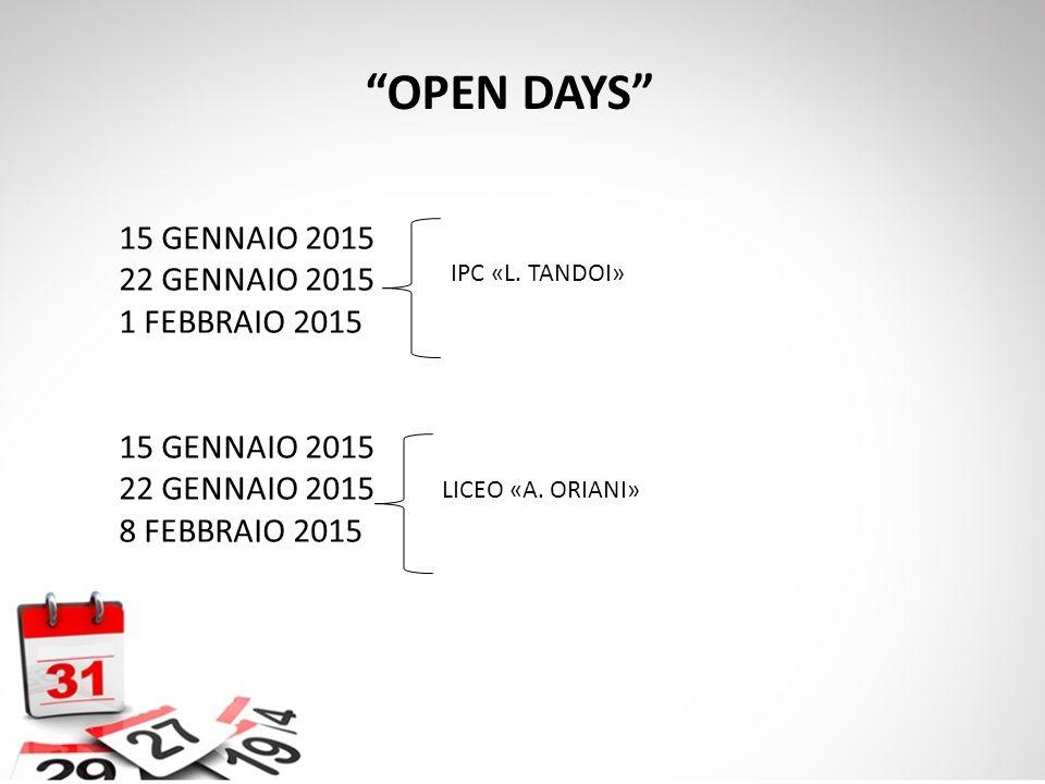 "15 GENNAIO 2015 22 GENNAIO 2015 1 FEBBRAIO 2015 15 GENNAIO 2015 22 GENNAIO 2015 8 FEBBRAIO 2015 ""OPEN DAYS"" IPC «L. TANDOI»LICEO «A. ORIANI»"