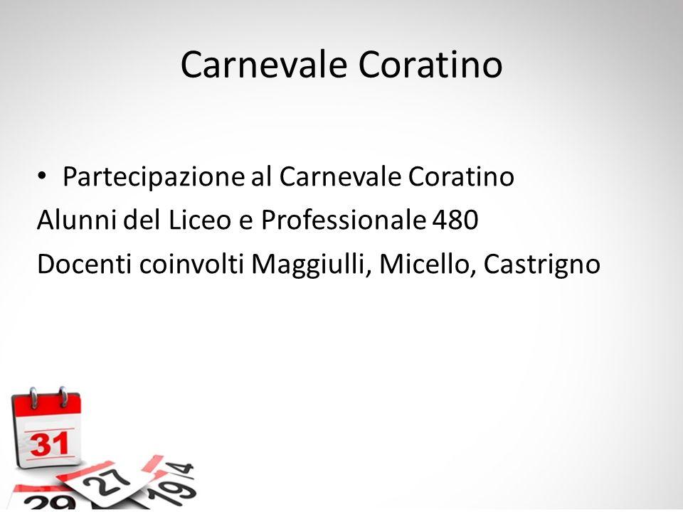 Carnevale Coratino Partecipazione al Carnevale Coratino Alunni del Liceo e Professionale 480 Docenti coinvolti Maggiulli, Micello, Castrigno