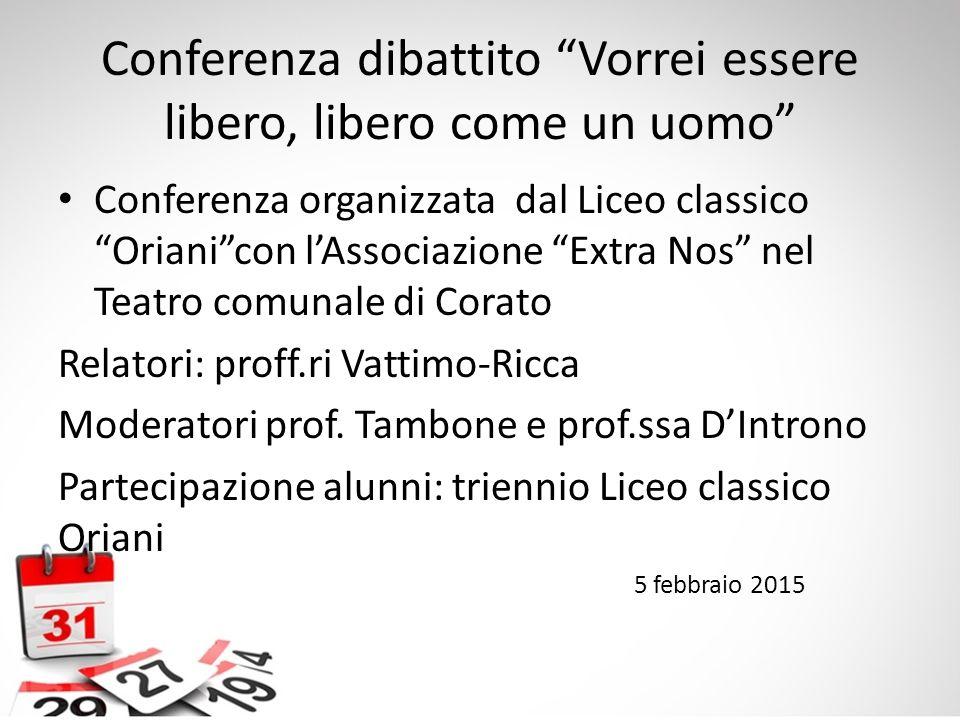 """Conferenza dibattito """"Vorrei essere libero, libero come un uomo"""" Conferenza organizzata dal Liceo classico """"Oriani""""con l'Associazione """"Extra Nos"""" nel"""
