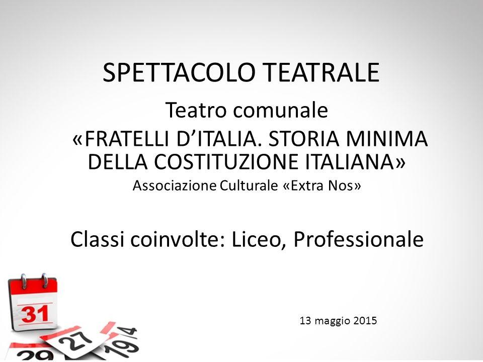 SPETTACOLO TEATRALE Teatro comunale «FRATELLI D'ITALIA. STORIA MINIMA DELLA COSTITUZIONE ITALIANA» Associazione Culturale «Extra Nos» Classi coinvolte