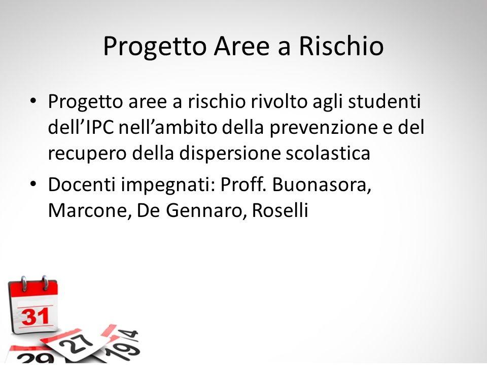 Progetto Aree a Rischio Progetto aree a rischio rivolto agli studenti dell'IPC nell'ambito della prevenzione e del recupero della dispersione scolasti