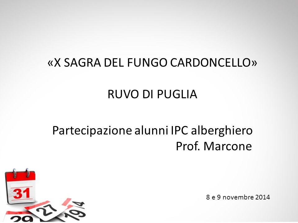 8 e 9 novembre 2014 «X SAGRA DEL FUNGO CARDONCELLO» RUVO DI PUGLIA Partecipazione alunni IPC alberghiero Prof. Marcone