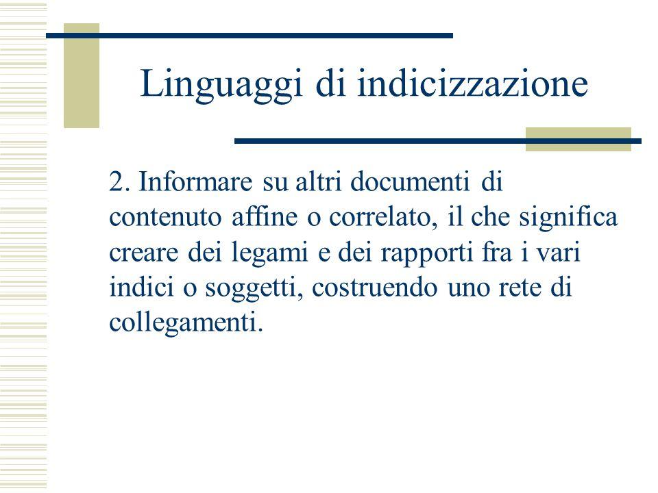 Linguaggi di indicizzazione 2. Informare su altri documenti di contenuto affine o correlato, il che significa creare dei legami e dei rapporti fra i v