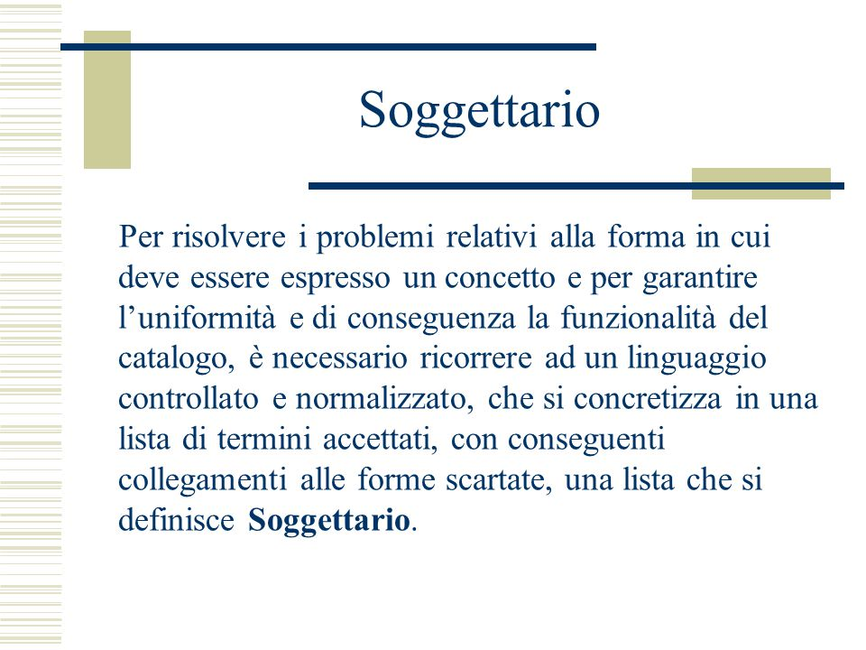 Soggettario Per risolvere i problemi relativi alla forma in cui deve essere espresso un concetto e per garantire l'uniformità e di conseguenza la funz